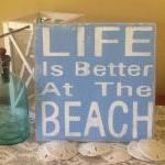 Life Is Better At The Beach ..