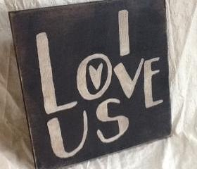 I Love Us primitive sign, home decor wood sign, wedding signs, engagement gift
