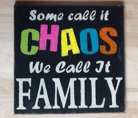 Some call it Chaos we call it Family primitive sign, home decor wood sign, family decor