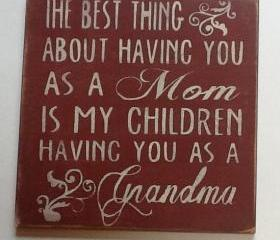 Mothers Day Sign, The Best Thing About Having You As A Mom Is My Children Having You As A Grandma, Nana, Mimi, Grammy, Mothers day gift, fathers day
