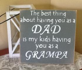 Fathers Day Sign, The Best Thing About Having You As A Dad Is My Kids Having You As A Grandpa, Papa, Gramps, or any enduring name you wish, Dads day gift, Fathers Day Gift
