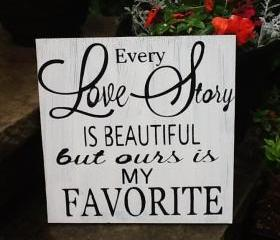 Every Love Story is Beautiful but ours is my favorite sign, wedding signs, romantic signs, love signs, home decor, wedding wall art